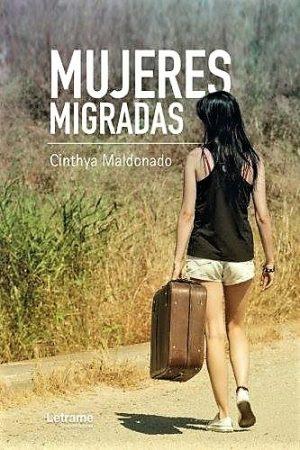 Esta es la portada final del libro Mujeres Migradas por la escritora hondureña Cinthya Maldonado