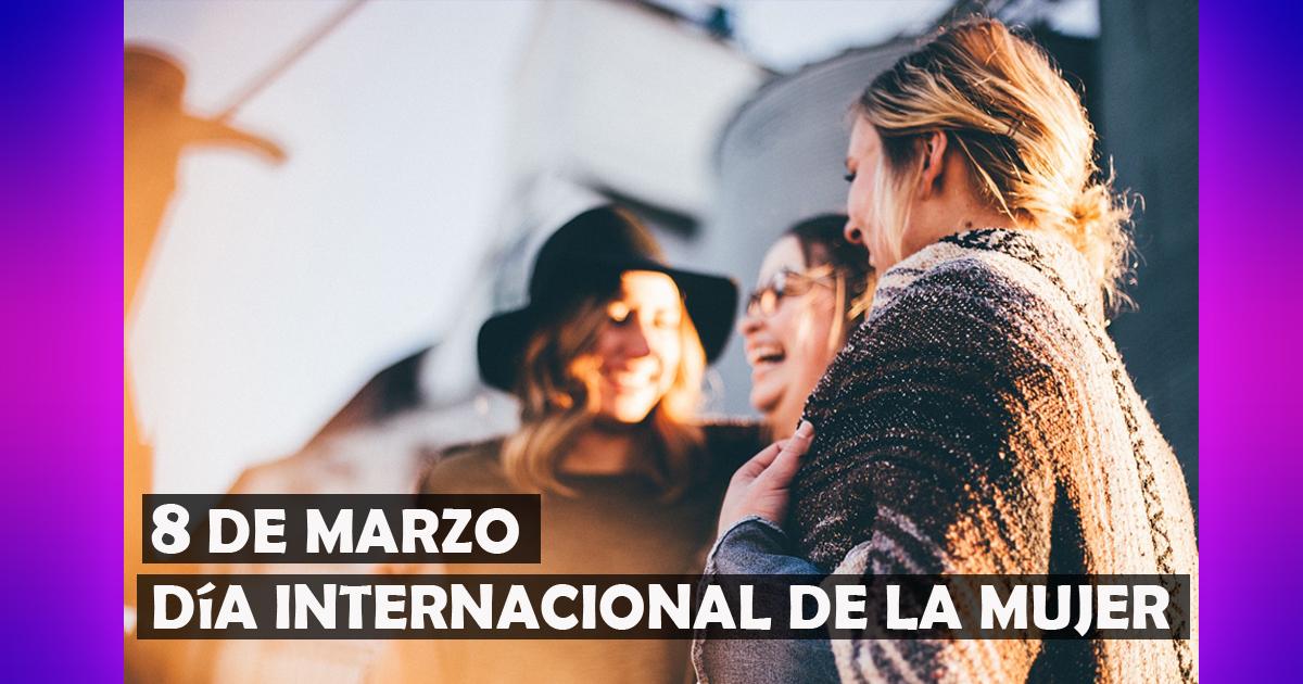 8 de marzo | Día internacional de la MUJER
